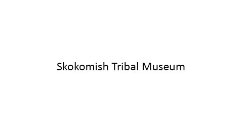 Thumbnail Image For Skokomish Tribal Museum - Click Here To See